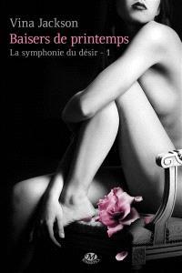 La symphonie du désir. Volume 1, Baisers de printemps