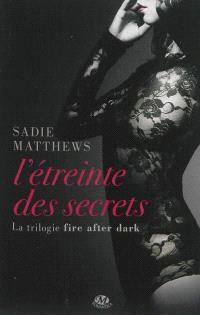 La trilogie Fire After Dark. Volume 2, L'étreinte des secrets