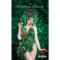 Dix bonbons à l'amante : De Rebus erocticis : dix friandises érotiques d'ici et d'ailleurs