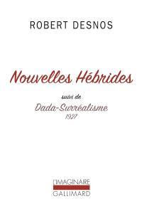 Nouvelles Hébrides; Suivi de Dada-surréalisme : 1927