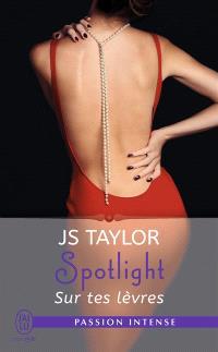 Spotlight. Volume 1, Sur tes lèvres