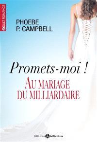 Au mariage du milliardaire, Promets-moi !