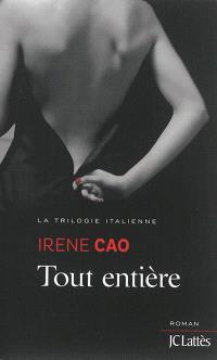 La trilogie italienne. Volume 3, Tout entière
