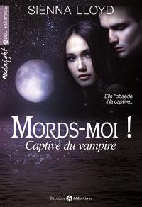 Mords-moi ! : captive du vampire