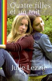 Quatre filles et un toit : roman lesbien
