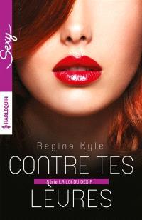 Contre tes lèvres : la loi du désir