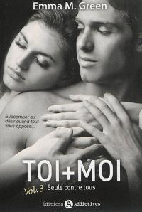 Toi + moi. Volume 3, Seuls contre tous