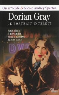 Dorian Gray : le portrait interdit : sexe, alcool & perversion dans le Londres du XIXe siècle