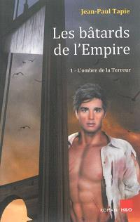 Les bâtards de l'Empire. Volume 1, L'ombre de la Terreur