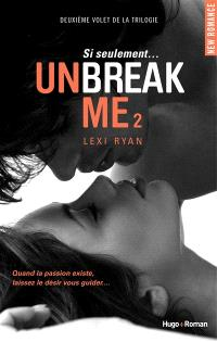 Unbreak me. Volume 2, Si seulement...