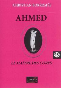 Ahmed : le maître des corps