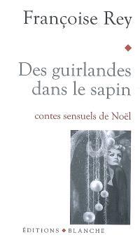 Des guirlandes dans le sapin : contes sensuels de Noël