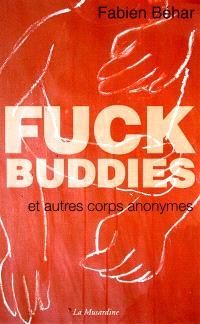 Fuck buddies : et autres corps anonymes