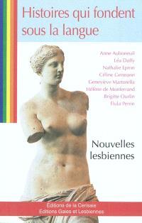 Histoires qui fondent sous la langue : nouvelles lesbiennes