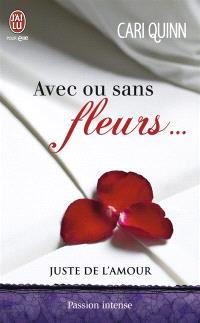 Juste de l'amour. Volume 1, Avec ou sans fleurs...