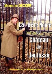 La bête noire du château de Jeufosse : histoire vraie