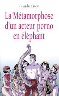 La métamorphose d'un acteur porno en éléphant