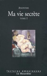 Ma vie secrète. Volume 1, Volume I et II