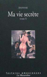 Ma vie secrète. Volume 5, Volumes IX, X et XI