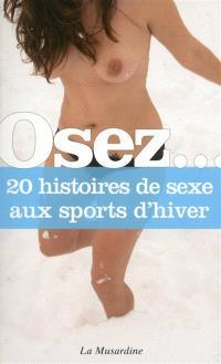 Osez... 20 histoires de sexe aux sports d'hiver