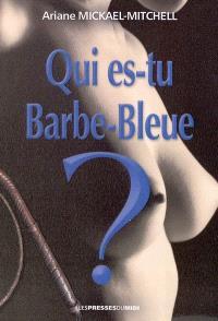 Qui es-tu Barbe-Bleue ?