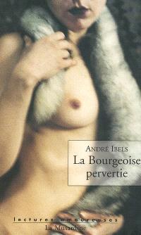 La bourgeoise pervertie : roman psycho-physiologique