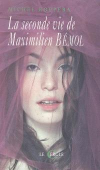 La seconde vie de Maximilien Bémol : chronique achevée de sa merveilleuse et tragique aventure