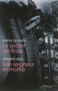 Le secret de Rose. Son seigneur et maître