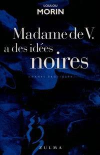 Madame de V. a des idées noires