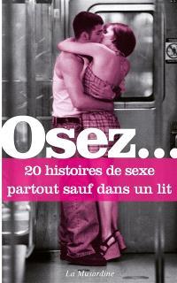 Osez... 20 histoires de sexe partout sauf dans un lit