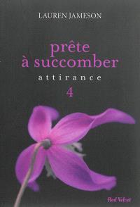Prête à succomber. Volume 4, Attirance