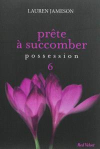 Prête à succomber. Volume 6, Possession
