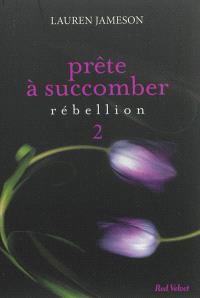 Prête à succomber. Volume 2, Rébellion