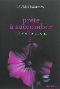 Prête à succomber. Volume 5, Révélation