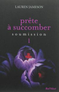 Prête à succomber. Volume 1, Soumission