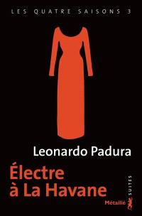 Les quatre saisons. Volume 3, Electre à La Havane