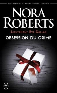 Lieutenant Eve Dallas. Volume 40, Obsession du crime