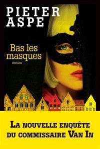 Une enquête du commissaire Van In. Volume 17, Bas les masques