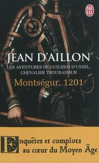 Les aventures de Guilhem d'Ussel, chevalier troubadour, Montségur, 1201