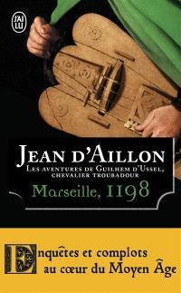 Les aventures de Guilhem d'Ussel, chevalier troubadour. Volume 1, Marseille, 1198