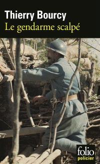 Une enquête de Célestin Louise, flic et soldat dans la guerre de 14-18. Volume 5, Le gendarme scalpé