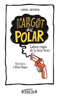 L'argot du polar : cadavre exquis de la Série noire