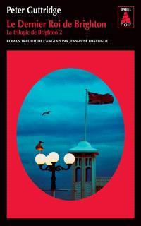 La trilogie de Brighton. Volume 2, Le dernier roi de Brighton