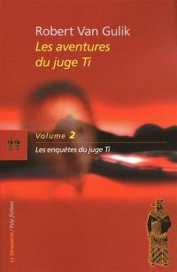 Les aventures du juge Ti. Volume 2, Les enquêtes du juge Ti : romans et nouvelles