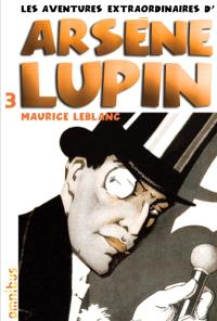 Les aventures extraordinaires d'Arsène Lupin. Volume 3