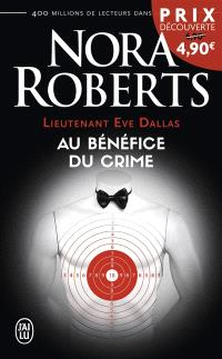Lieutenant Eve Dallas. Volume 3, Au bénéfice du crime