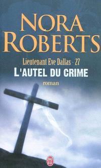 Lieutenant Eve Dallas. Volume 27, L'autel du crime