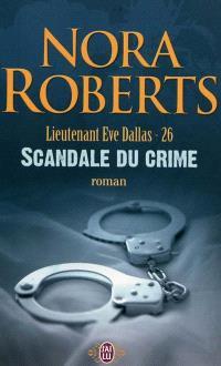 Lieutenant Eve Dallas. Volume 26, Scandale du crime