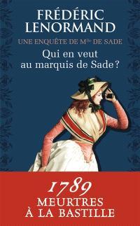 Une enquête de Mlle de Sade. Volume 1, Qui en veut au marquis de Sade ?