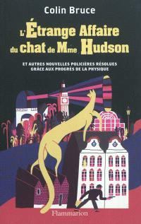 L'étrange affaire du chat de Mme Hudson : et autres nouvelles policières résolues grâce aux progrès de la physique